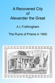 A Recovered City of Alexander the Great, 1900. Illustrated ebook by A L Frothingham