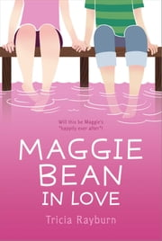 Maggie Bean in Love ebook by Tricia Rayburn