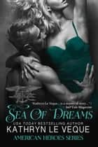Sea of Dreams - American Heroes, #2 ebook by Kathryn Le Veque