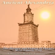 Ancient Alexandria - The History and Legacy of Egypt's Most Famous City audiobook by Charles River Editors