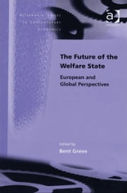 The Future of the Welfare State - European and Global Perspectives ebook by Professor Bent Greve,Professor Steven Pressman