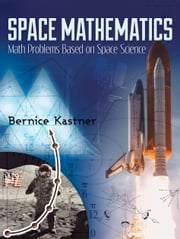 Space Mathematics - Math Problems Based on Space Science ebook by Bernice Kastner
