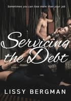 Servicing the Debt: Office Blackmail ebook by Lissy Bergman