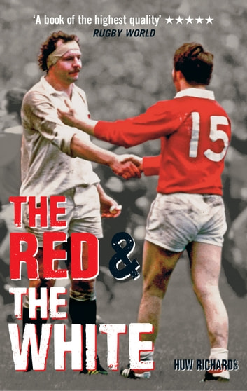 The Red and The White - A History of England vs Wales Rugby ebook by Huw Richards