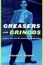 Greasers and Gringos - Latinos, Law, and the American Imagination ebook by Steven W. Bender