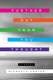 Further Out Than You Thought - A Novel ebook by Michaela Carter