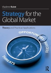 Strategy for the Global Market - Theory and Practical Applications ebook by Vladimir Kvint