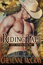 Riding Tall the Third Box Set ebook by Cheyenne McCray