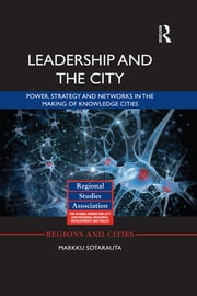 Leadership and the City - Power, strategy and networks in the making of knowledge cities ebook by Markku Sotarauta