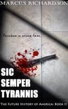 Sic Semper Tyrannis - The Future History of America: Book II ebook by Marcus Richardson
