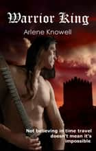 Warrior King ebook by Arlene Knowell