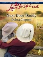 Next Door Daddy ebook by Debra Clopton