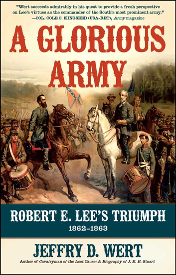 A Glorious Army - Robert E. Lee's Triumph, 1862-1863 ebook by Jeffry D. Wert
