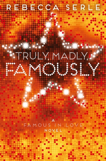 Truly, Madly, Famously: Book 2 ebook by Rebecca Serle
