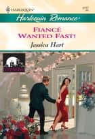 Fiance Wanted Fast! ebook by Jessica Hart