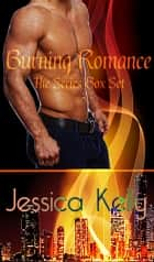 Burning Romance - The Series Box Set ebook by Jessica Kelly