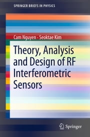 Theory, Analysis and Design of RF Interferometric Sensors ebook by Cam Nguyen,Seoktae Kim