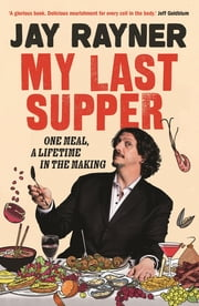 My Last Supper - One Meal, a Lifetime in the Making ebook by Jay Rayner