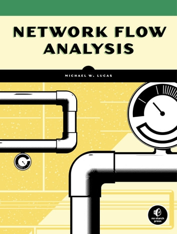 Network Flow Analysis eBook by Michael W. Lucas