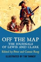 Off the Map - The Journals of Lewis and Clark ebook by Peter Roop, Connie Roop, Tim Tanner