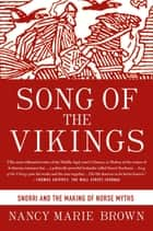 Song of the Vikings - Snorri and the Making of Norse Myths ebook by Nancy Marie Brown