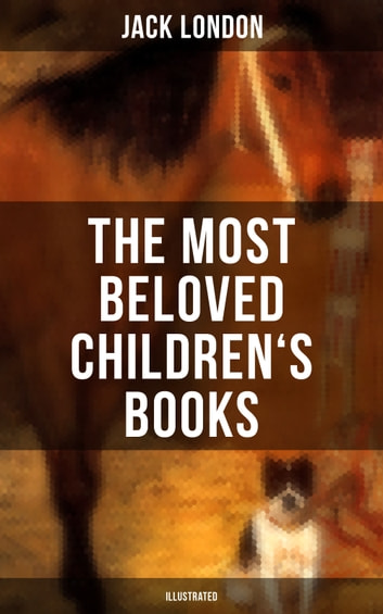 dff411cf6b3e The Most Beloved Children's Books by Jack London (Illustrated)