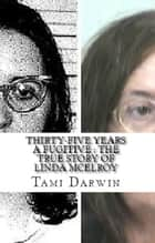 Thirty-Five Years a Fugitive : The True Story of Linda McElroy ebook by