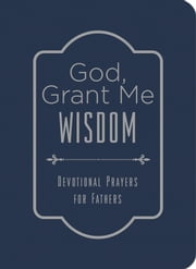 God, Grant Me Wisdom - Devotional Prayers for Fathers ebook by Tim Baker