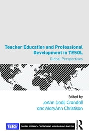 Teacher Education and Professional Development in TESOL - Global Perspectives ebook by JoAnn Crandall,MaryAnn Christison