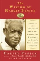 The Wisdom of Harvey Penick ebook by Bud Shrake, Harvey Penick