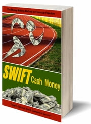 Swift Cash Money - The Money Making Method to Financial Freedom ebook by Swift Cash Money