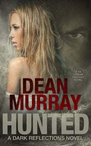 Hunted: A YA Urban Fantasy Novel (Volume 2 of the Dark Reflections Books) ebook by Dean Murray