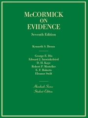 Evidence, 7th (Hornbook Series) ebook by Kenneth Broun,George Dix,Edward Imwinkelried,David Kaye,Robert Mosteller