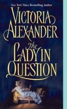 The Lady in Question ebook by Victoria Alexander