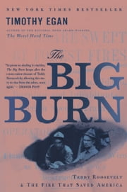 The Big Burn - Teddy Roosevelt and the Fire that Saved America ebook by Kobo.Web.Store.Products.Fields.ContributorFieldViewModel