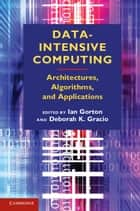 Data-Intensive Computing - Architectures, Algorithms, and Applications ebook by Ian Gorton, Deborah K. Gracio
