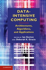 Data-Intensive Computing - Architectures, Algorithms, and Applications ebook by Ian Gorton,Deborah K. Gracio