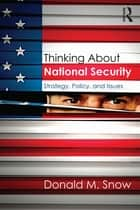 Thinking About National Security - Strategy, Policy, and Issues ebook by Donald M. Snow