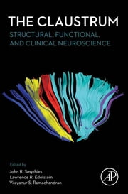 The Claustrum - Structural, Functional, and Clinical Neuroscience ebook by John Smythies,Lawrence Edelstein,Vilayanur S. Ramachandran