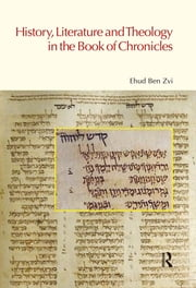 History, Literature and Theology in the Book of Chronicles ebook by Ehud Ben Zvi
