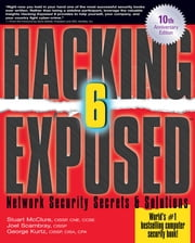 Hacking Exposed, Sixth Edition - Network Security Secrets& Solutions ebook by Stuart McClure,Joel Scambray,George Kurtz