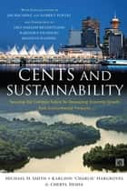 Cents and Sustainability ebook by Cheryl Desha,Charlie Hargroves,Michael Harrison Smith