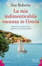 La mia indimenticabile vacanza in Grecia eBook by Sue Roberts