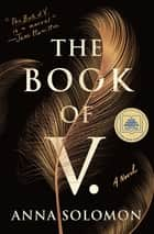 The Book of V. - A Novel ebook by Anna Solomon
