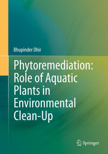 Phytoremediation role of aquatic plants in environmental clean up phytoremediation role of aquatic plants in environmental clean up ebook by bhupinder dhir fandeluxe Ebook collections