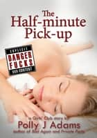 The Half-minute Pick-up ebook by Polly J Adams