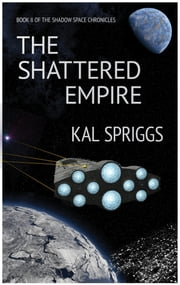 The Shattered Empire ebook by Kal Spriggs