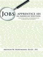 Jobs - Apprentice 101 ebook by Arthur W. Hoffmann, Ed.D.; P.E.