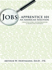 Jobs - Apprentice 101 - An American Solution ebook by Arthur W. Hoffmann, Ed.D.; P.E.