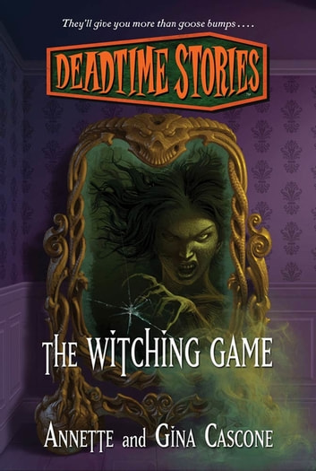 Deadtime Stories: The Witching Game ebook by Annette Cascone,Gina Cascone